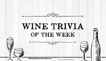 Wine Trivia Of The Week